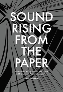 Paize Keulemans, Sound Rising from the Paper: Nineteenth-Century Martial Arts Fiction and the Chinese Acoustic Imagination. Cambridge: Harvard University Asia Center, 2014. Pp. xiii, 338. ISBN 13: 9780674417120 (HARDCOVER: $49.95 • £36.95 • €45.00)