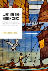 Brian C. Bernards. Writing the South Seas: Imagining the Nanyang in Chinese and Southeast Asian Postcolonial Literature . Seattle: University of Washington Press, 2015. 288 pp. ISBN: 9780295995014 (Hardcover: $50.00).