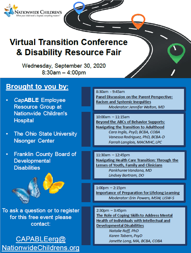 Blue and white flyer from Nationwide Children's Hospital for the Virtual Transition Conference and Disability Resource Fair on Wednesday September 30th, 2020 from 8:30 AM to 4:00 PM. The NCH logo is in the top left corner of the flyer and the middle of the flyer has an image of two butterflies (one blue and one yellow). The top right corner of the flyer depicts a black and white street. The flyer has the hosts of the conference (NCH CapABLE Employee Resource Group, OSU Nisonger Center, and Franklin County Board of DD) along with the agenda of the conference.