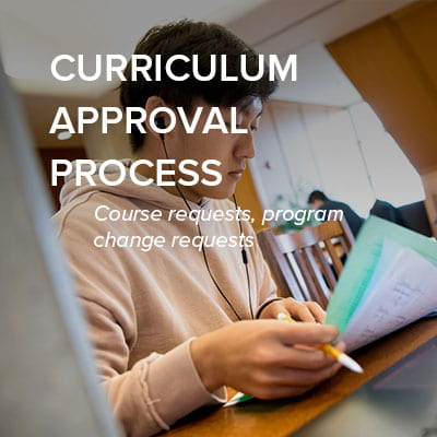 curriculum approval process, including course requests and program change requests