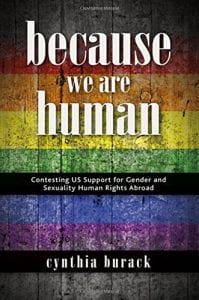 Because We Are Human: Contesting US Support for Gender and Sexuality Human Rights Abroad by Dr. Cynthia Burack