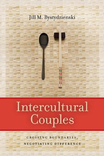Intercultural Couples: Crossing Boundaries, Negotiating Difference by Dr. Jill Bystydienski