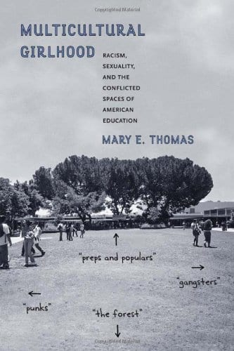 Multicultural Girlhood: Racism, Sexuality and the Conflicted Spaces of American Education by Dr. Mary Thomas