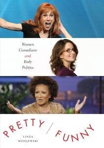 Pretty/Funny: Women Comedians and Body Politics by Dr. Linda Mizejewski