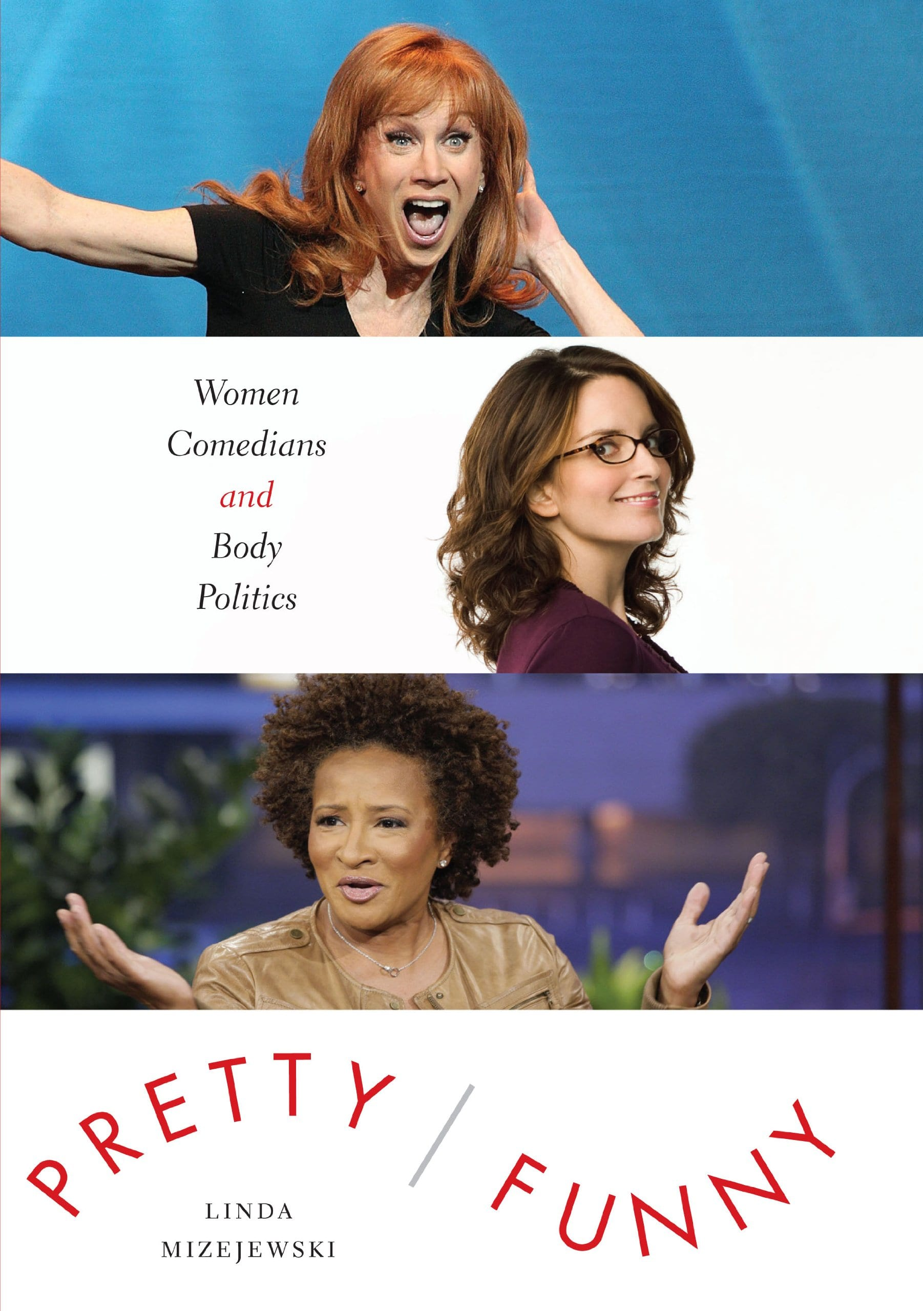 Pretty/Funny: Women Comedians and Body Politics by Dr. Linda Mizejewski