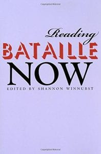Reading Bataille Now edited by Dr. Shannon Winnubst