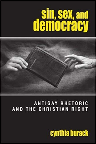 Sin, Sex, and Democracy: Antigay Politics and the Christian Right by Dr. Cynthia Burack