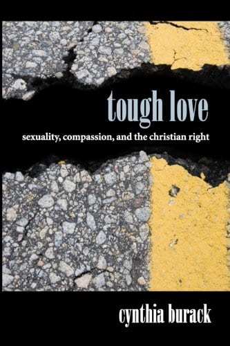 Tough Love: Sexuality, Compassion, and the Christian Right by Dr. Cynthia Burack