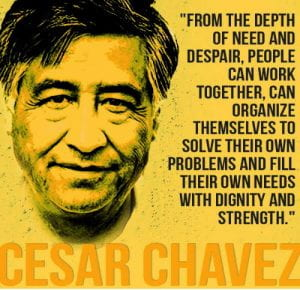 """""""From the depth of need and despair, people can work together, can organize themselves to solve their own problems and fill their own needs with dignity and strength."""" Cesar Chavez"""