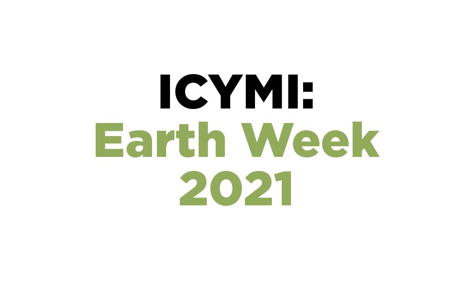 ICYMI: Earth Week 2021