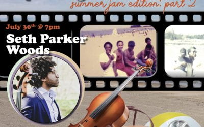 Jul 30: Spinning Home Movies with Seth Parker Woods
