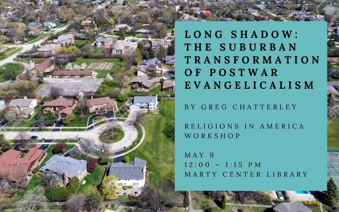 "May 9 | Greg Chatterley: ""Long Shadow: The Suburban Transformation of Postwar Evangelicalism"""