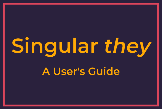 Singular 'they': A User's Guide