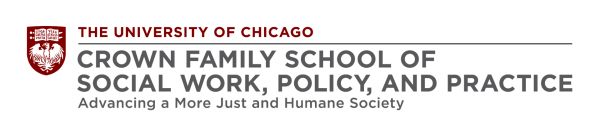 The University of Chicago Crown Family School of Social Work, Policy, and Practice Advancing a More Just and Humane Society