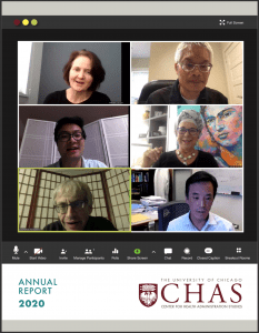 Image of the CHAS 2020 Annual Report cover page featuring a zoom meeting with Tamara Konetzka, Professor of Public Health Sciences and Medicine (University of Chicago); Marshall Chin, Richard Parrillo Family Professor of Healthcare Ethics (University of Chicago); Hortensia Amaro, Distinguished University Professor (Florida International University); Elbert Huang (University of Chicago); Harold Pollack, Helen Ross Professor at the Crown Family School of Social Work, Policy, and Practice (University of Chicago); Yinfei Kong, Assistant Professor of ISDS (California State University, Fullerton)