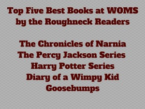 Top Five Best Books at WOMS-The Chronicles of NarniaThe Percy Jackson Series Harry Potter SeriesDiary of a Wimpy KidGoosebumps