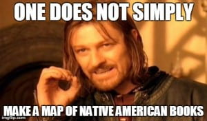 One does not simply meme that ends make a map of Native American books