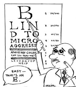 """Man with vision test that says """"Blind to Microagression, Amherst College Can you read me? LEFODGCOP HELP"""" pointing at the initial """"B"""" and a text bubble with """"Easy, That's an E"""""""