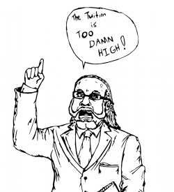 """Drawing of man in suit holding one finger up and saying """"The Tuition is Too Damn High!"""""""