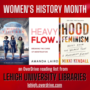 Women's history month reading list from Lehigh University Libraries featuring Hidden Figures, Heavy Flow, and Hood Feminism book covers