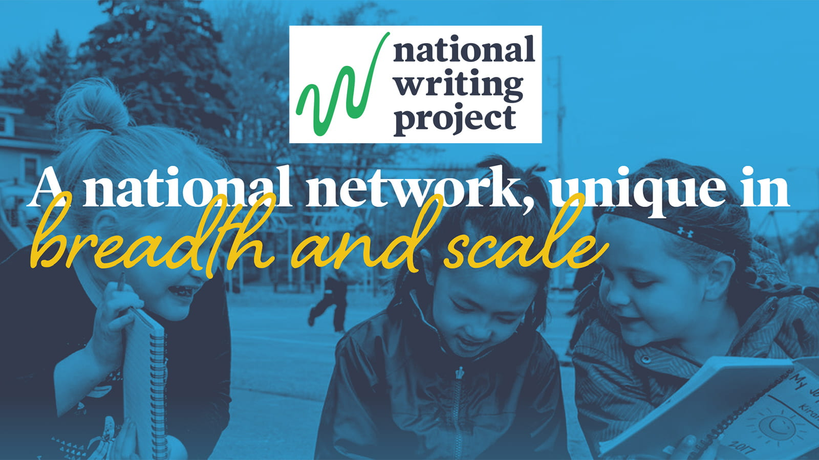 three girls with notebooks, the NWP logo, and the message A national network unique in breadth and scale