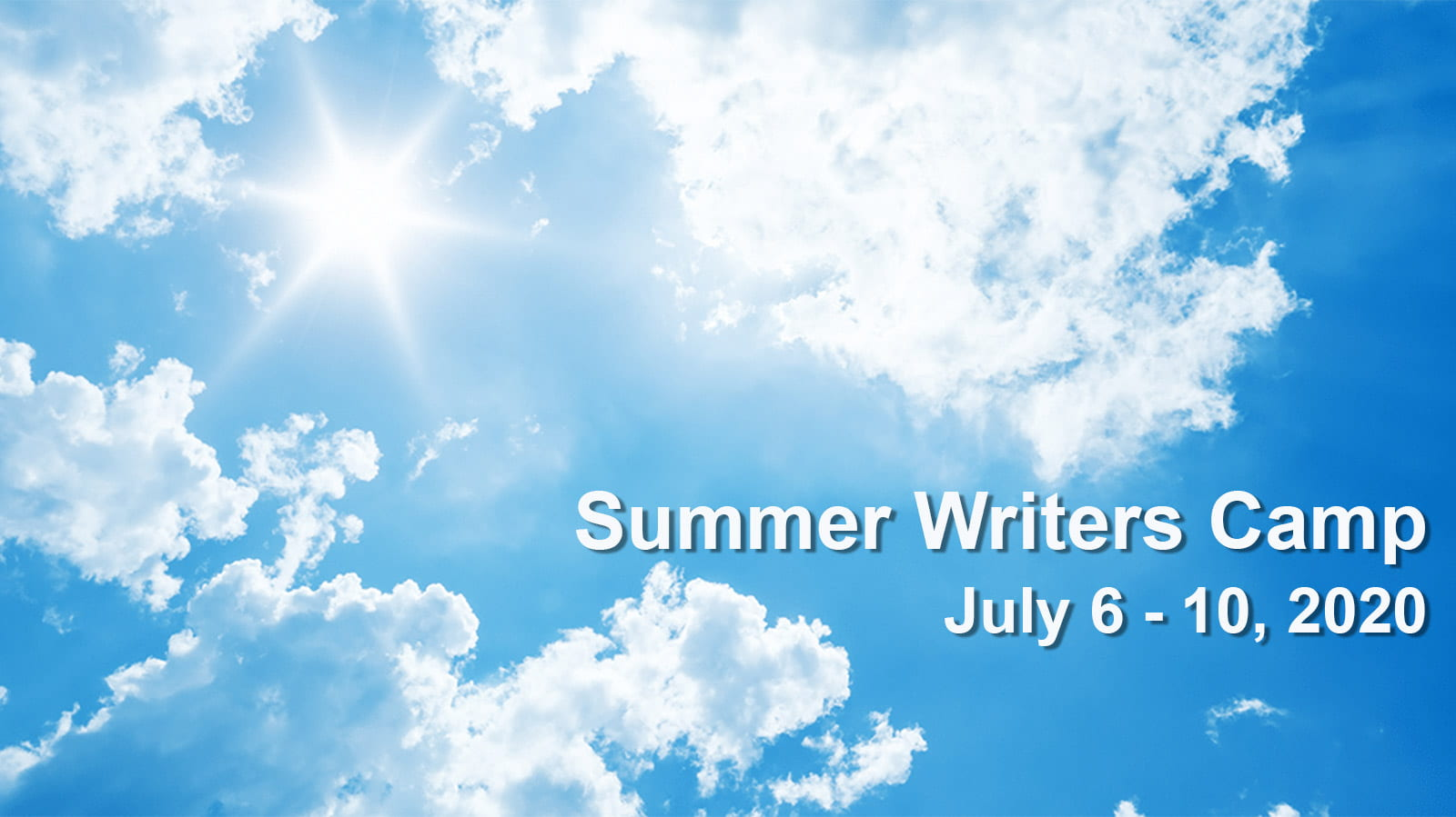 sunny sky with summer writers camp, July 6 to 10, 2020 written over it