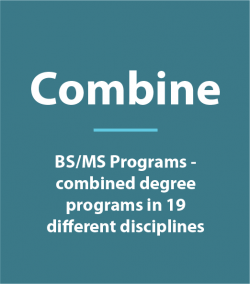 Combine BS/MS Programs - combined degree programs in 19 different disciplines