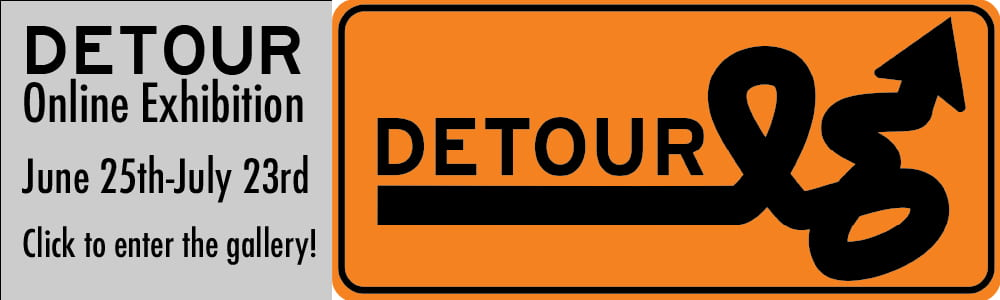 Click here to enter DETOUR The Online Exhibition.