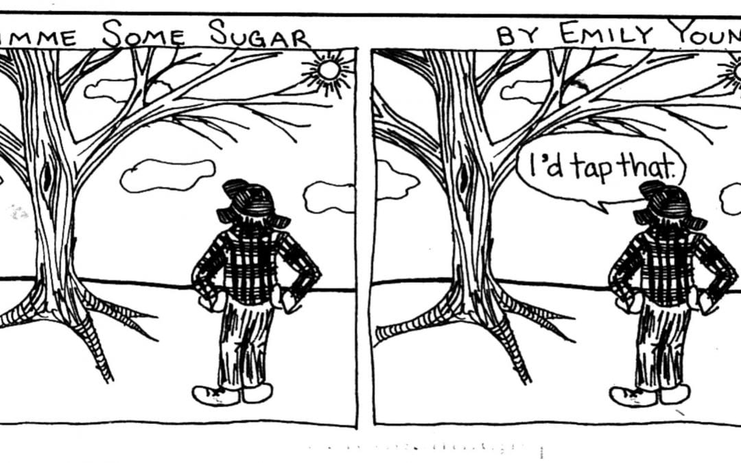 "Comic of someone looking at two maple trees saying ""I'd tap that"""