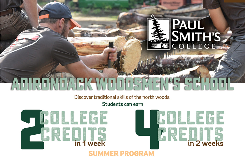 Text on image: Adirondack Woodsmen's School, as seen in WSJ. Axe throwing, crosscut sawing, log rolling, fire building, pro chainsaw training, canoe building, low-impact logging, lumberjack sports. Single session: Earn two college credits in just one week. Double session: Earn four college credits in just two weeks. Beginner's session July 8-14, advanced session July 15-21.